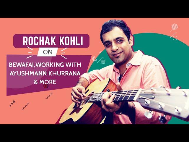 Rochak Kohli on Bewafai, working with Ayushmann Khurrana and more