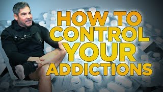 How to control your addictions - Grant Cardone