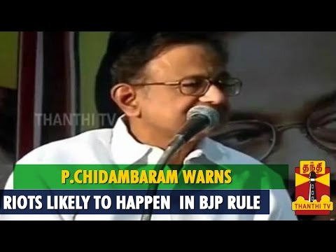 P.Chidambaram Warns, Riots Likely To Happen In BJP Rule - Thanthi TV