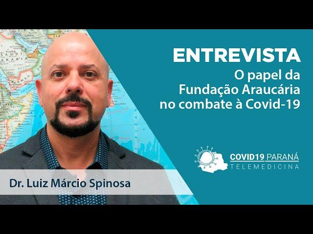 Entrevista #6 | Dr. Luiz Márcio Spinosa - O papel da Fundação Araucária no combate à Covid-19