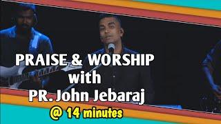 PRAISE & WORSHIP with PR. JOHN JEBARAJ @ 14 MINUTES | New Tamil Christian Worship Songs