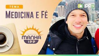Medicina e Fé | Manhã IPP | IPP TV