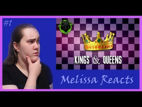 Melissa Reacts #1: Kings and Queens by DAGames