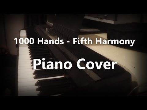 1000 Hands - Fifth Harmony - Piano Cover