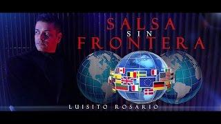 SALSA SIN FRONTERA - LUISITO ROSARIO (VIDEO OFICIAL)