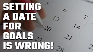 📆 Why setting a date for your goals 🎯 is just WRONG 👎