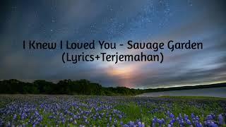 I Knew I Loved You - Savage Garden (Lyrics+Terjemahan)