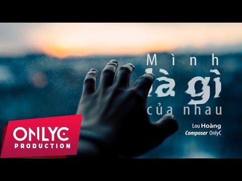 MÌNH LÀ GÌ CỦA NHAU | Lou Hoàng [ Audio Official ]