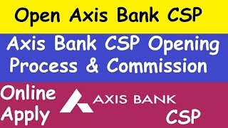 Axis Bank CSP Opening Process l Axis Bank CSP Commission l Axis Bank CSP Opening l Bank CSP Details