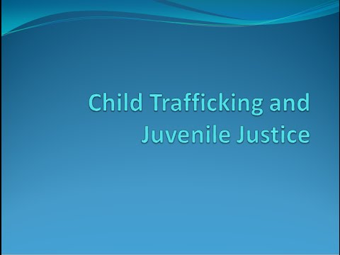 Child Trafficking and Juvenile Justice