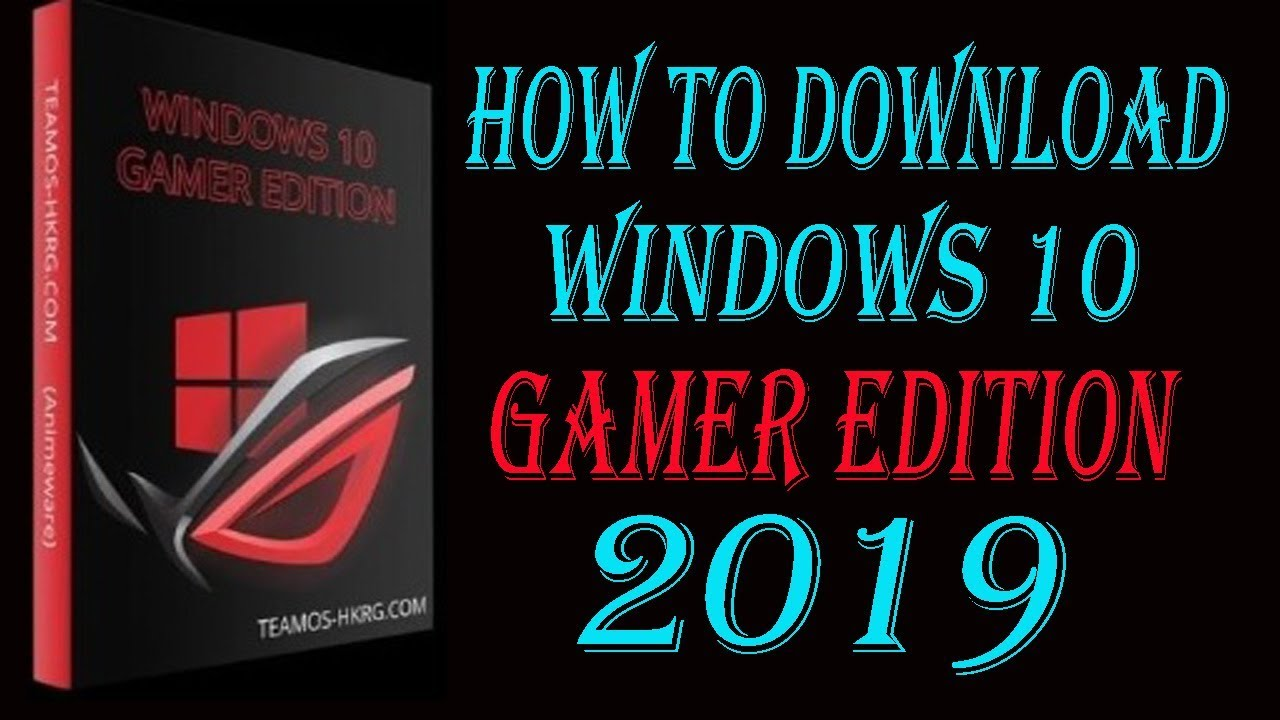 How To Download Install Windows 10 Gamer Edition 2019 Free