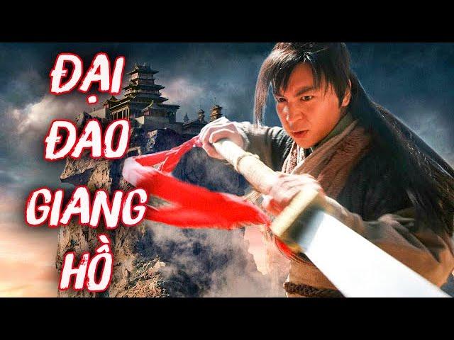GIANG HỒ ĐẠI ĐAO | Siêu Phẩm Phim Lẻ Hành Động Võ Thuật Lồng Tiếng Hay Nhất 2021 | Clip Hay