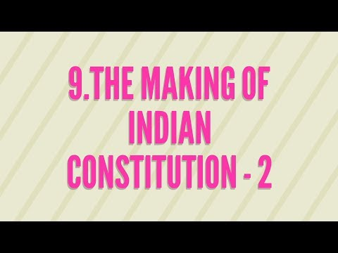 9.The Making of Indian Constitution - 2