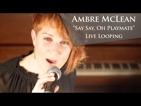 """Say Say, Oh Playmate"" - Ambre McLean (Live Looping)"