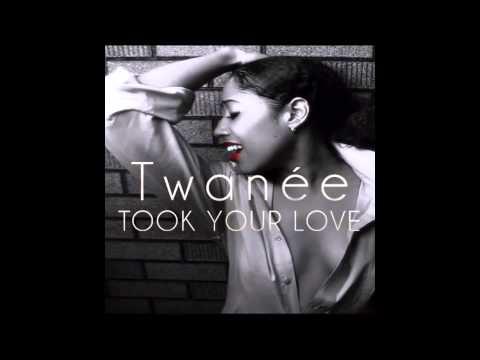 Twanée- Took Your Love