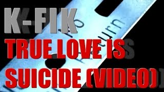 "K-Fik ""True love is suicide"" [►Official HD Video]"