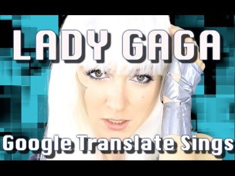 Google Translate Sings: Lady Gaga