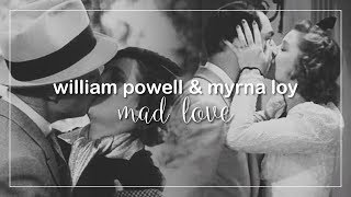 William Powell & Myrna Loy | Mad Love