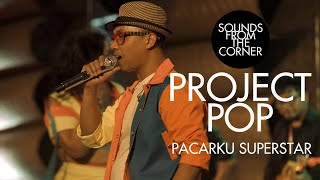 Project Pop - Pacarku Superstar   Sounds From The Corner : Live #50