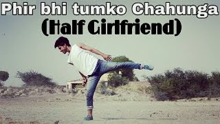 Phir bhi tumko Chahunga | Half Girlfriend