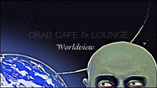 Drab Cafe & Lounge ~ Worldview