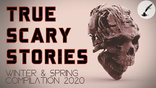 Real Paranormal Stories COMPILATION Winter & Spring 2020