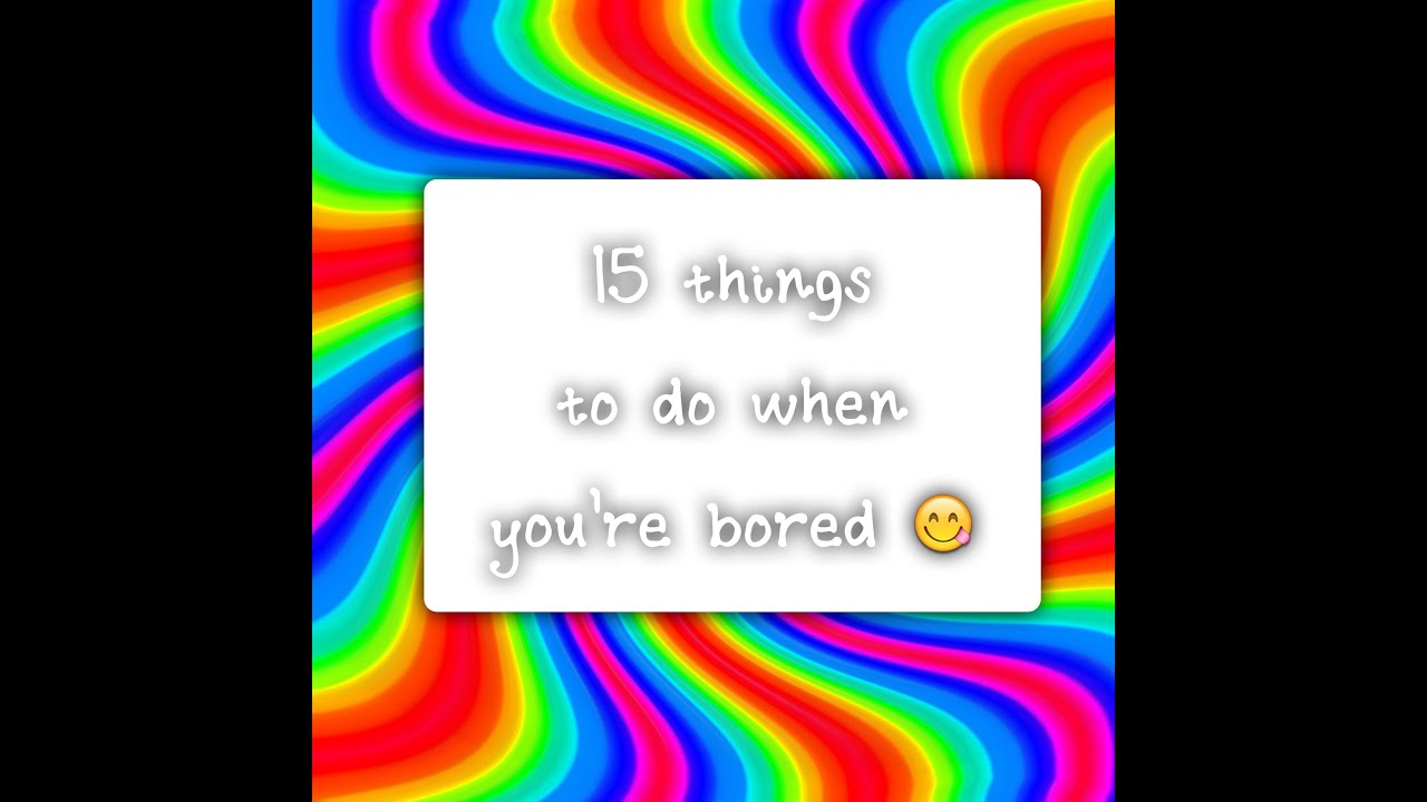 15 things to do when you\'re bored (without electronics) - YouTube