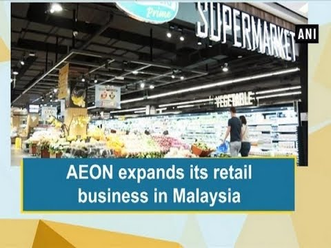 AEON expands its retail business in Malaysia - Malaysia News