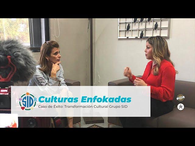 CULTURAS ENFOKADAS: CASO DE ÉXITO GRUPO SID | Michelle Campillo