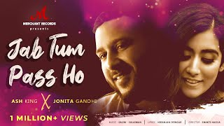 Jab Tum Paas Ho - Official Music Video | Ash King & Jonita Gandhi | Niranjan | Merchant Records