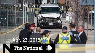 WATCH LIVE: The National for Monday April 23, 2018 — Toronto Van Attack