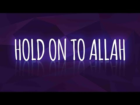 Hold on to Allah! (MOTIVATIONAL REMINDER) - 2019 - CHANGE YOUR LIFE!