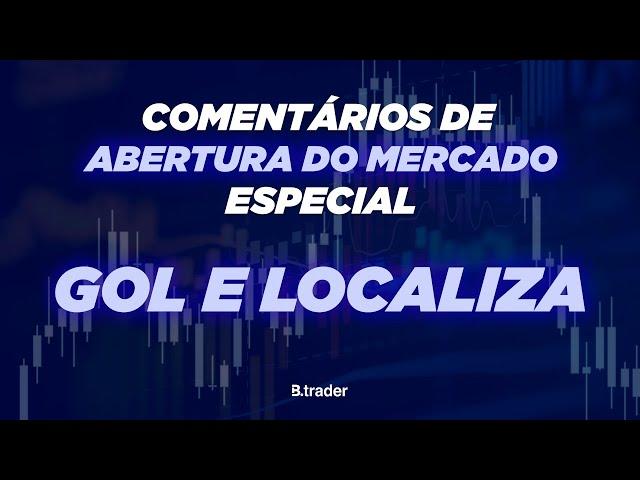 🔴 COMENTÁRIO ABERTURA DE MERCADO | AO VIVO | Especial GOL e LOCALIZA  |  23/10/2020 | B. Trader