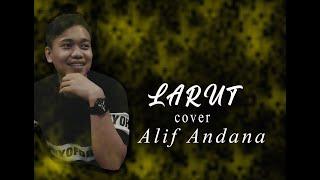 Gila Suaranya Alif Andana Cover lagu Dewa 19 Larut