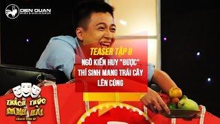 thach thuc danh hai 3  teaser tap 8 ngo kien huy duoc thi sinh mang trai cay len cung