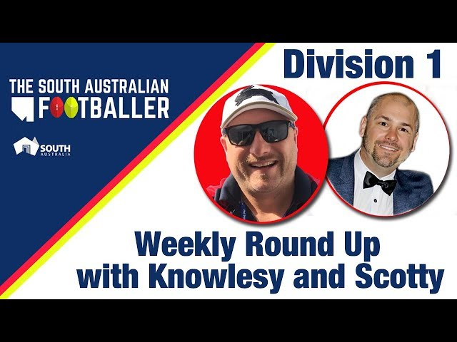 SA Adelaide Footballer 7: Div 1 Weekly Round Up with Knowlesy and Scotty