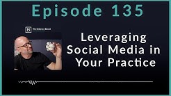 Leveraging Social Media to Marketing Your Chiropractic Practice | Podcast Ep. 135