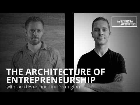 The Architecture of Entrepreneurship with Jared Haas and Tim Derrington