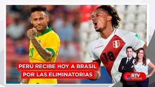 Perú recibe hoy a Brasil por las Eliminatorias Qatar 2022 - RTV Noticias