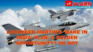 LOCKHEED MARTIN'S 'MAKE IN INDIA' PLAN: A GOLDEN OPPORTUNITY? OR NOT