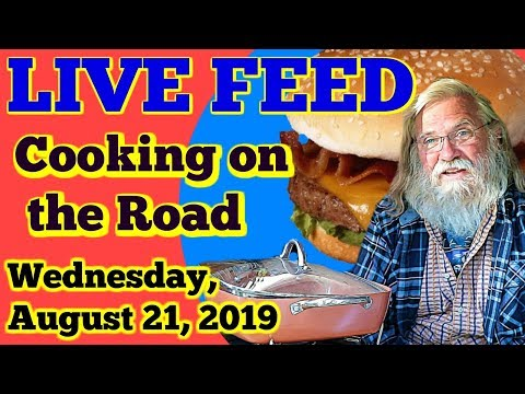 Live Feed August 21, 2019- All About Cooking On The Road!