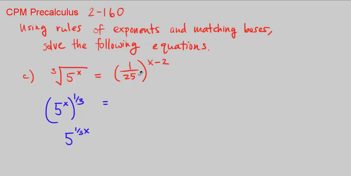 CPM Precalculus 2-160 - Using rules of exponents and matching bases