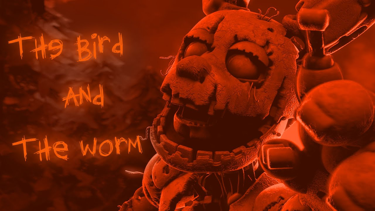 [FNAF/SFM/SHORT] The Bird And The Worm - The Used