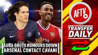 Aubameyang Shuts Down Rumours & Arsenal Contact Cavani! | AFTV Transfer Daily