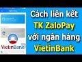 Hướng dẫn liên kết ZaloPay với thẻ ngân hàng VietinBank (Ngân hàng TMCP Công Thương Việt Nam)
