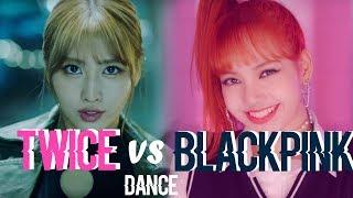 BLACKPINK VS TWICE : DANCE