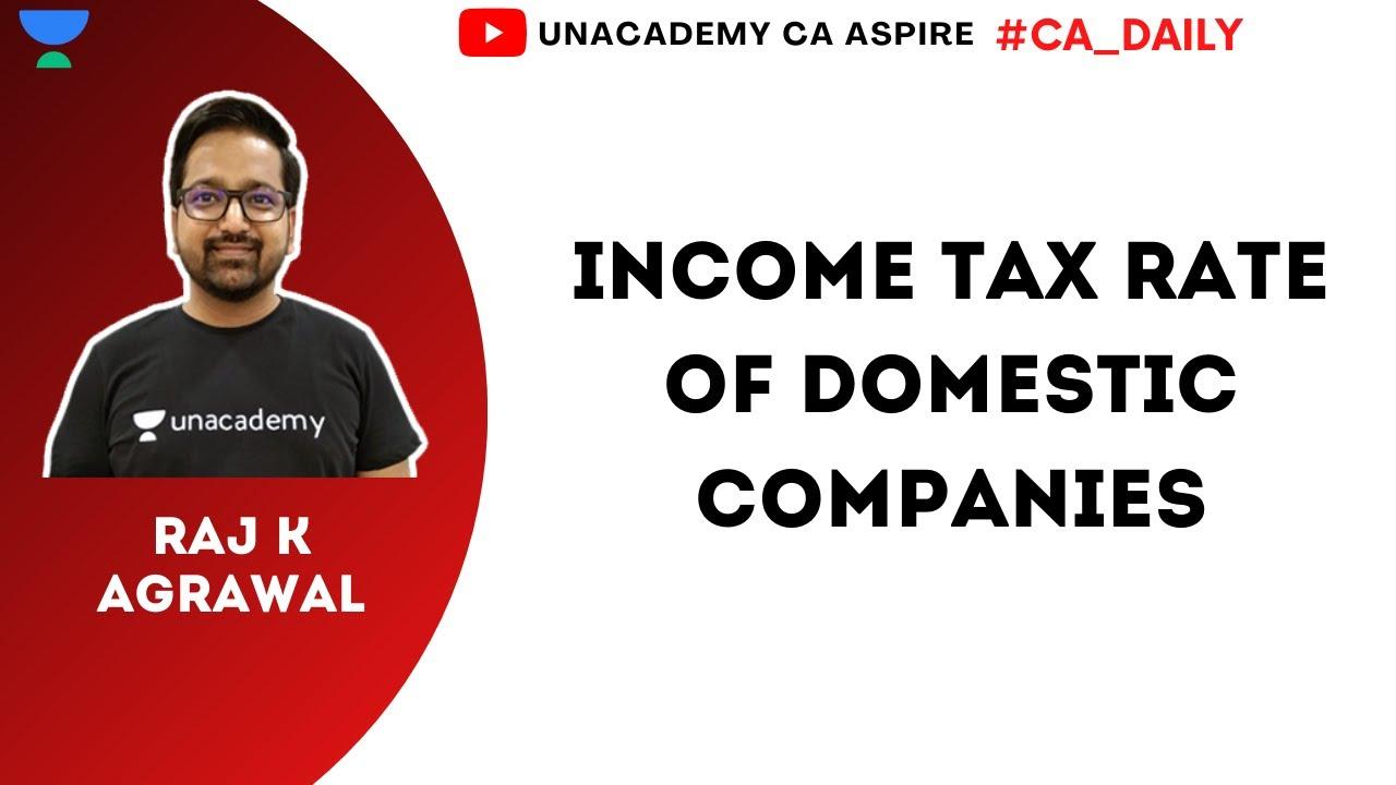 Income Tax Rate of Domestic Companies | Unacademy CA Aspire | CA Inter G1 | Raj K Agrawal