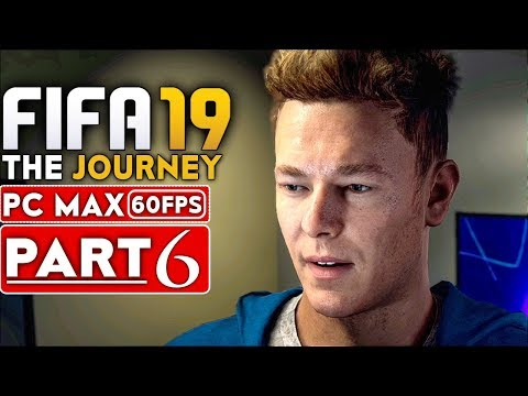 FIFA 19 THE JOURNEY Gameplay Walkthrough Part 6 [1080p HD 60FPS PC MAX SETTINGS] - No Commentary