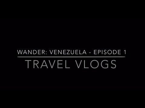 Wander: VENEZUELA - Episode 1.