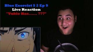 """Blue Exorcist: Kyoto Saga Episode 9 Live Reaction """"Yukio Has...... ???"""""""